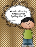 Wonders Reading Kindergarten Spelling Unit 10