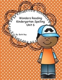 Wonders Reading Kindergarten Spelling Unit 6