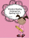 Wonders Reading Kindergarten Spelling Unit 7
