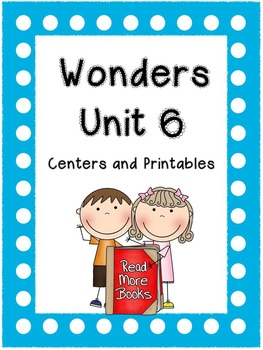 Wonders Reading Series, Centers and Printables, Unit 6, 1st Grade
