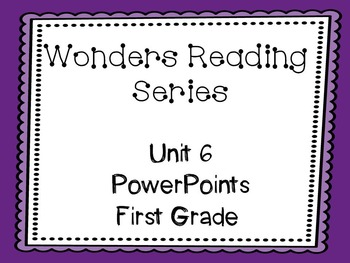 Wonders Reading Series, Interactive PowerPoint, Unit 6, 1st Grade