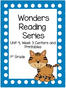 Wonders Reading Series, Unit 4, Week 3, 1st grade, Centers and Printables