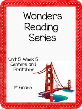 Wonders Reading Series, Unit 5, Week 5, 1st grade, Centers and Printables