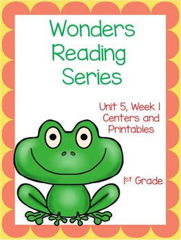 Wonders Reading Series, Unit 5, Week 1, 1st grade, Centers and Printables