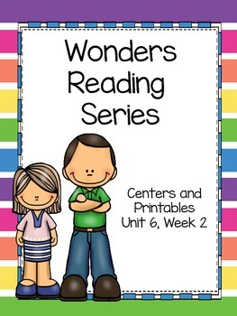 Wonders Reading Series, Unit 6, Week 2, 1st grade, Centers and Printables