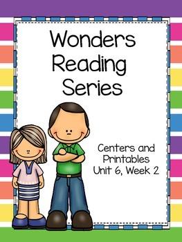 Wonders Reading Series, Unit 6, Week 2, 1st grade, Centers and Printables