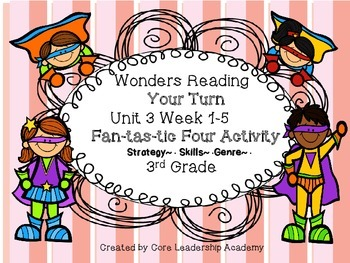 Wonders Reading Your Turn Fan-tas-tic Four~ Unit 3 Week 1~5 3rd Grade