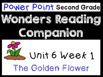 Wonders Second Grade Power Point Unit 6 Week 1. The Golden Flower