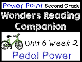 Wonders Second Grade Power Point Unit 6 Week 2. Pedal Power