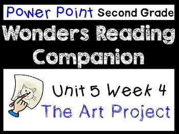 Wonders Second Grade Power Points Unit 5 Week 4 The Art Project