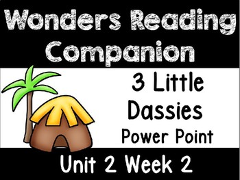 Wonders. Unit 2 Week 2 Power Point.Three Little Dassies. First Grade