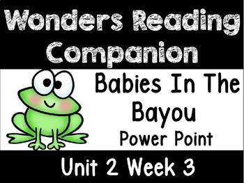 Wonders. Unit 2 Week 3 Power Point. Babies in the Bayou. First Grade