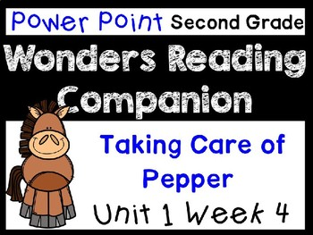 Wonders Unit 1 Week 4 Power Point. Second Grade. Taking Care of Pepper