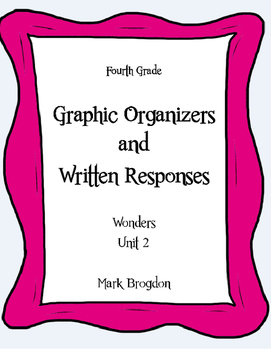 Wonders Unit 2, Grade 4 Graphic Organizers & Written Reponses