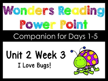 Wonders Unit 2 Week 3 I Love Bugs! Interactive Power Point Kindergarten