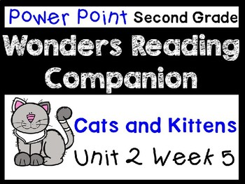Wonders Unit 2 Week 5 Power Point. Cats and Kittens. Second Grade.