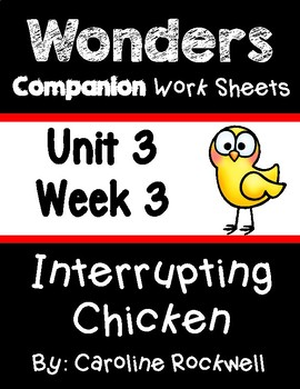Wonders Unit 3 Week 3 Worksheets/Centers. Interrupting Chicken. First Grade.