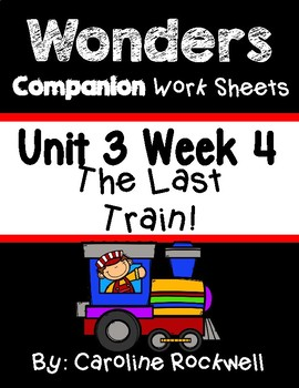 Wonders Unit 3 Week 4 Worksheets/Centers. The Last Train. First Grade.