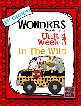 1st Grade Wonders - Unit 4 Week 3 - In the Wild