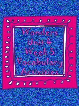 Wonders Unit 4, Week 5 Vocabulary Activity Set