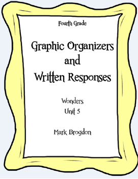 Wonders Unit 5, Grade 4 Graphic Organizers & Written Responses