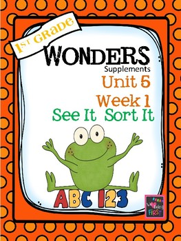 1st Grade Wonders  Unit 5  Week 1  SEE IT, SORT IT