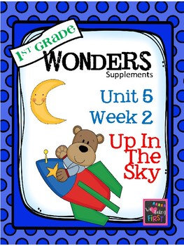 1st Grade Wonders   Unit 5 Week 2  Up In The Sky