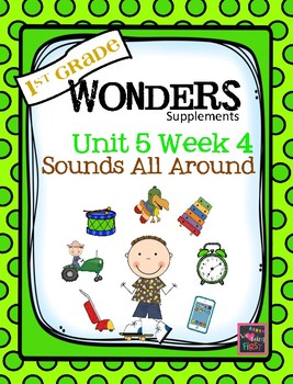 1st Grade Wonders  Unit 5 Week 4  Sounds All Around