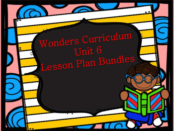 Wonders Unit 6 MEGA Lesson Plan Bundle