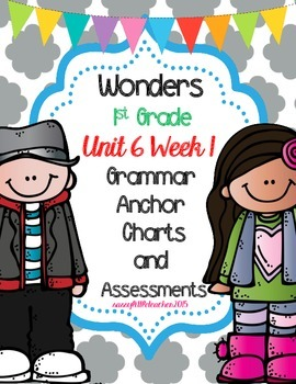 1st Grade Wonders Unit 6 Week 1 Grammar Charts and Assessments
