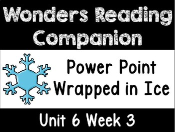 Wonders Unit 6 Week 3 Power Point Wrapped in Ice First Grade