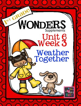 1st Grade Wonders  Unit 6 Week 3  Weather Together
