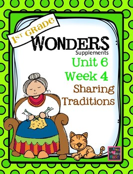 1st Grade Wonders  Unit 6 Week 4  Sharing Traditions