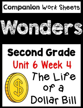 Wonders Unit 6 Week 4 Worksheets/Centers. Second Grade.Life of a Dollar Bill