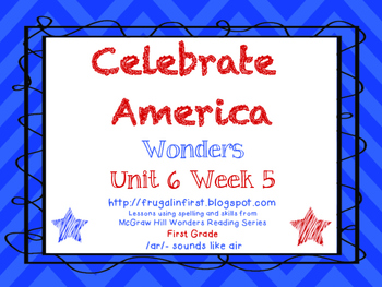 Wonders Unit 6 Week 5: Celebrate America (air, are, ear)