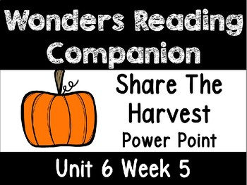 Wonders Unit 6 Week 5 Power Point Share the Harvest First Grade