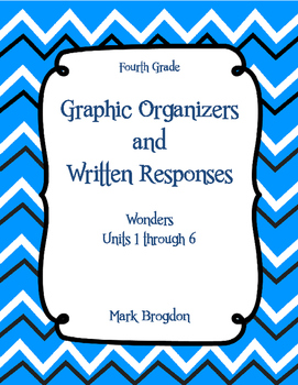 Wonders Units 1-6, Grade 4 Graphic Organizers & Written Responses