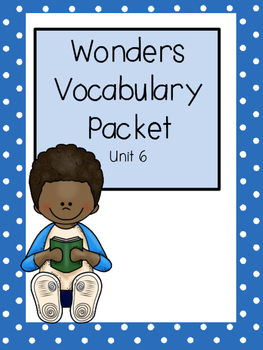 Wonders, Vocabulary Packet, Unit 6, 1st Grade