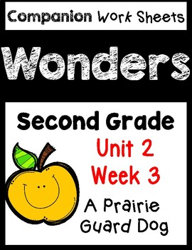 Wonders Worksheets/Centers. Unit 2 Week 3. A Prairie Guard Dog. Second Grade
