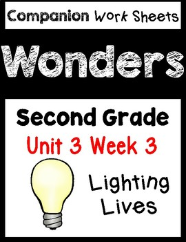 Wonders Worksheets/Centers. Unit 3 Week 3. Lighting Lives. Second Grade