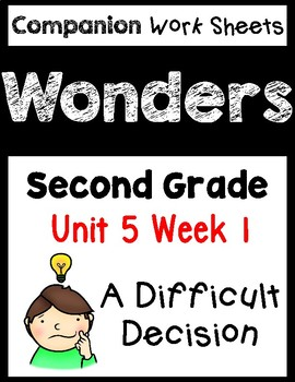 Wonders Worksheets/Centers Unit 5 Week 1. A Difficult Decision. Second Grade