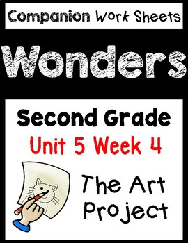 Wonders Worksheets/Centers Unit 5 Week 4. The Art Project. Second Grade