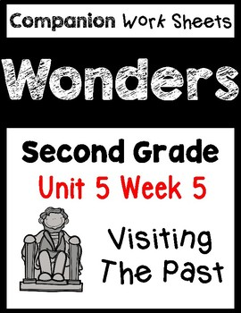 Wonders Worksheets/Centers Unit 5 Week 5. Visiting the Past. Second Grade