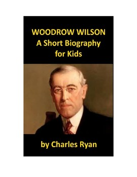 Woodrow Wilson - A Short Biography for Kids (with review test)