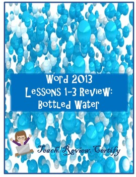 Word 2013 Lessons 1-3 Review:  Bottled Water