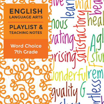 Word Choice - Seventh Grade - Playlist and Teaching Notes