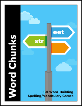 Word Chunks: 101 Word-Building Spelling/Vocabulary Games