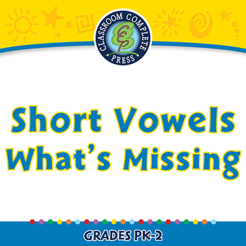 Word Families Short Vowels: Short Vowels What's Missing - PC Gr. PK-2