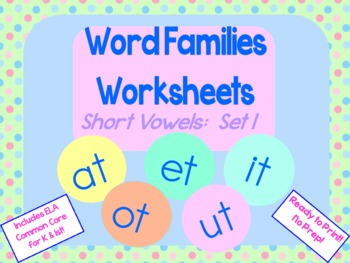 Word Families Worksheets: Short Vowels set 1 for K or 1st Common Core No Prep!