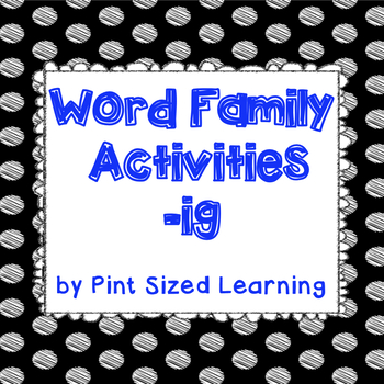 Word Family Activities -ig
